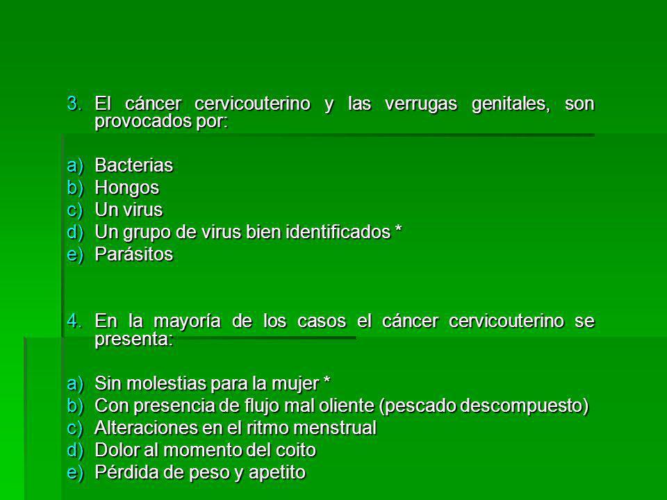 El cáncer cervicouterino y las verrugas genitales, son provocados por: