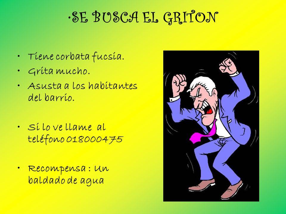 SE BUSCA EL GRITON Tiene corbata fucsia. Grita mucho.