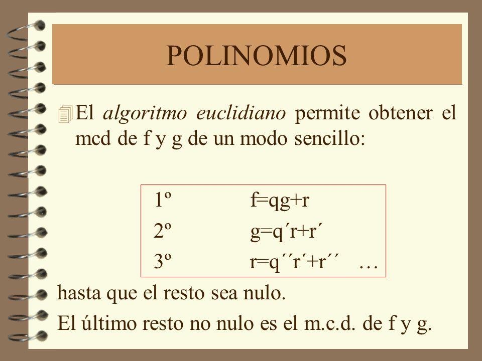 POLINOMIOS El algoritmo euclidiano permite obtener el mcd de f y g de un modo sencillo: 1º f=qg+r.