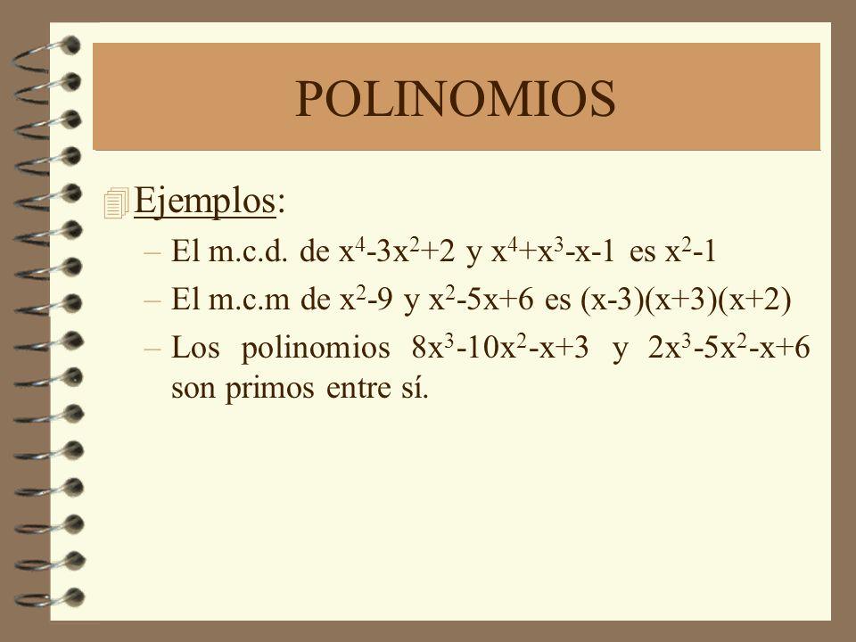 POLINOMIOS Ejemplos: El m.c.d. de x4-3x2+2 y x4+x3-x-1 es x2-1