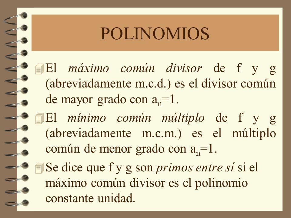 POLINOMIOS El máximo común divisor de f y g (abreviadamente m.c.d.) es el divisor común de mayor grado con an=1.