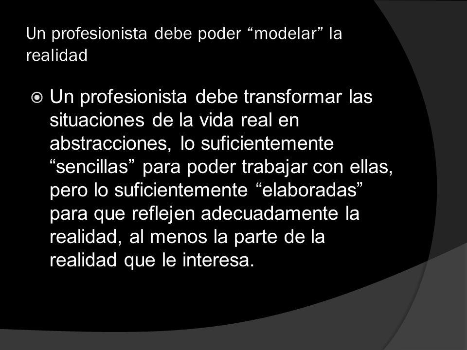 Un profesionista debe poder modelar la realidad