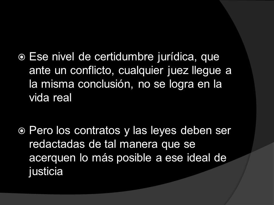 Ese nivel de certidumbre jurídica, que ante un conflicto, cualquier juez llegue a la misma conclusión, no se logra en la vida real
