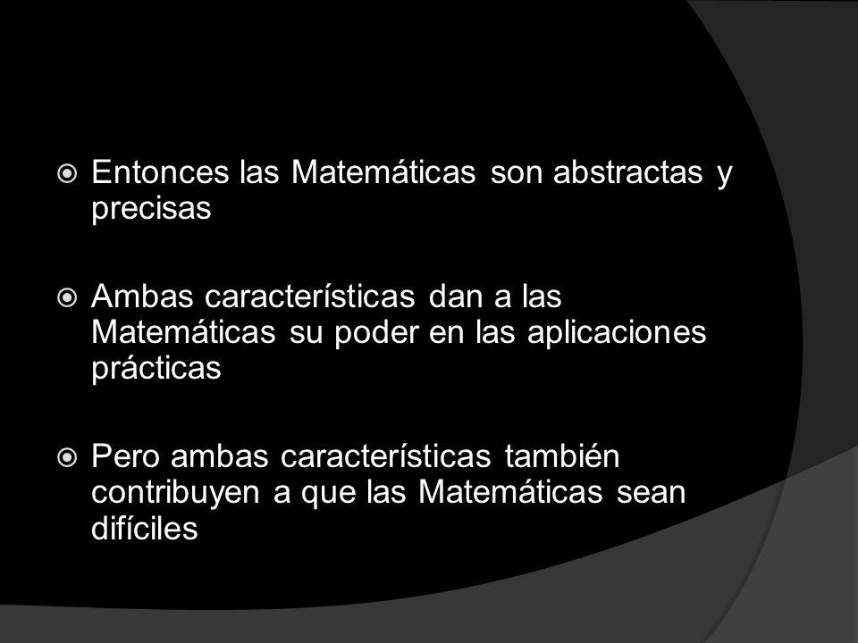Entonces las Matemáticas son abstractas y precisas