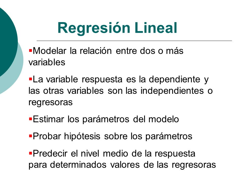 Regresión Lineal Modelar la relación entre dos o más variables