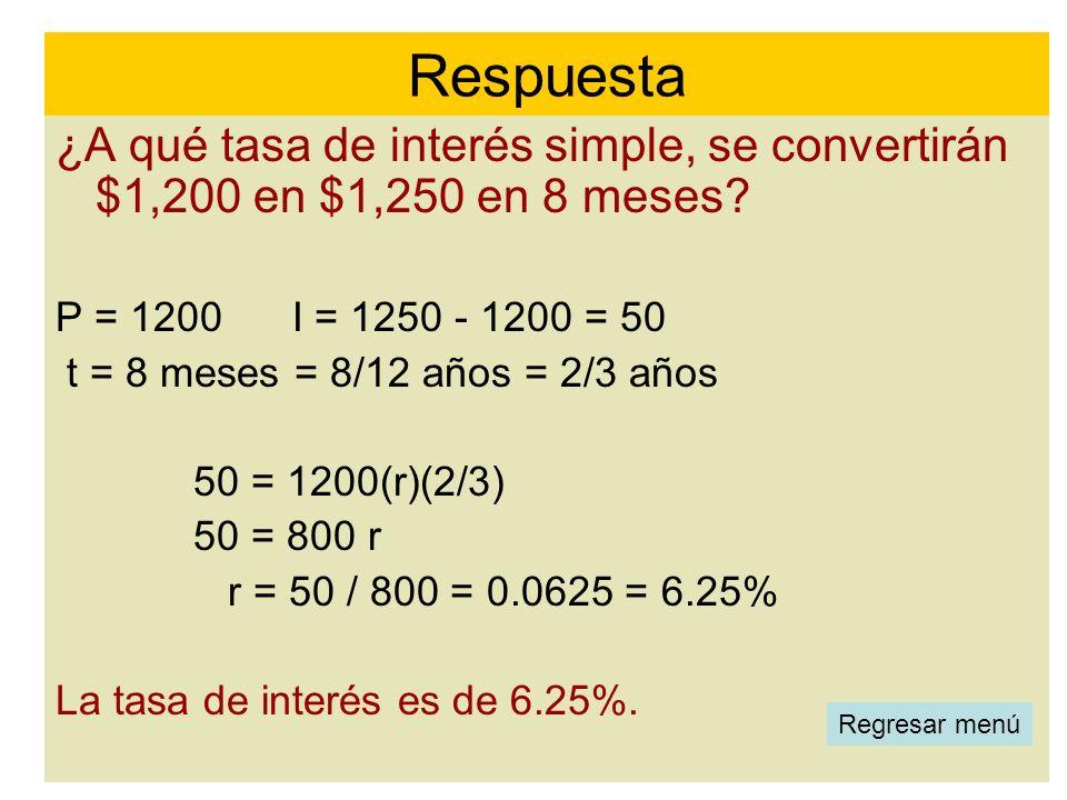 Respuesta ¿A qué tasa de interés simple, se convertirán $1,200 en $1,250 en 8 meses P = 1200 I = 1250 - 1200 = 50.