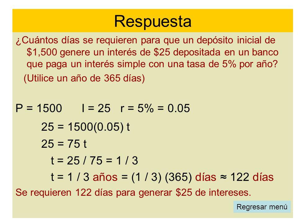 Respuesta P = 1500 I = 25 r = 5% = 0.05 25 = 1500(0.05) t 25 = 75 t