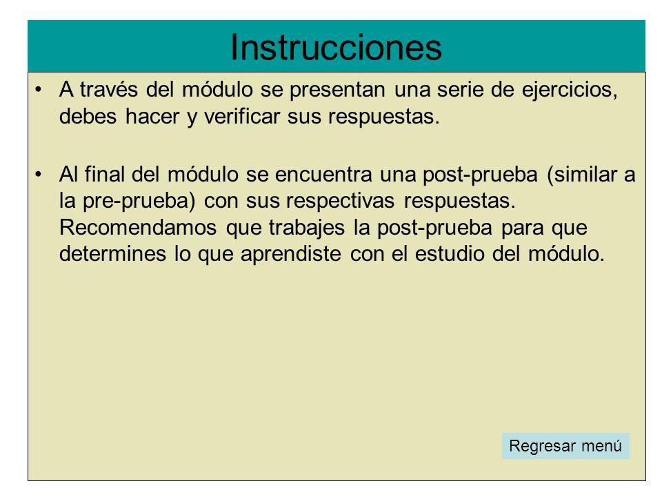 Instrucciones A través del módulo se presentan una serie de ejercicios, debes hacer y verificar sus respuestas.