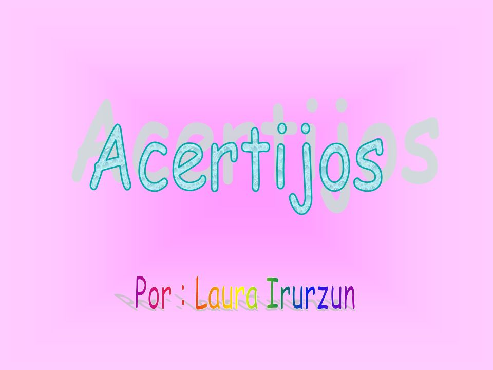 Acertijos Por : Laura Irurzun