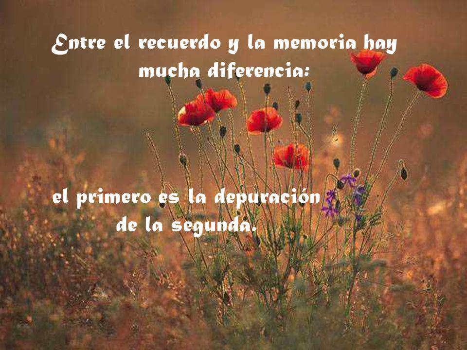 Entre el recuerdo y la memoria hay mucha diferencia: