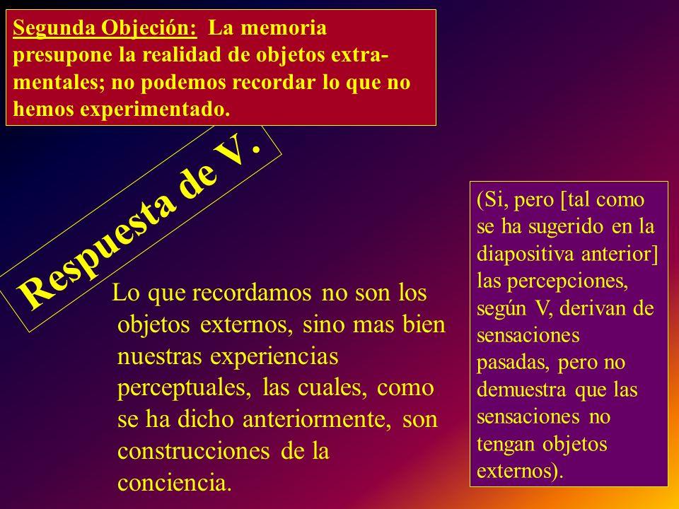 Segunda Objeción: La memoria presupone la realidad de objetos extra-mentales; no podemos recordar lo que no hemos experimentado.