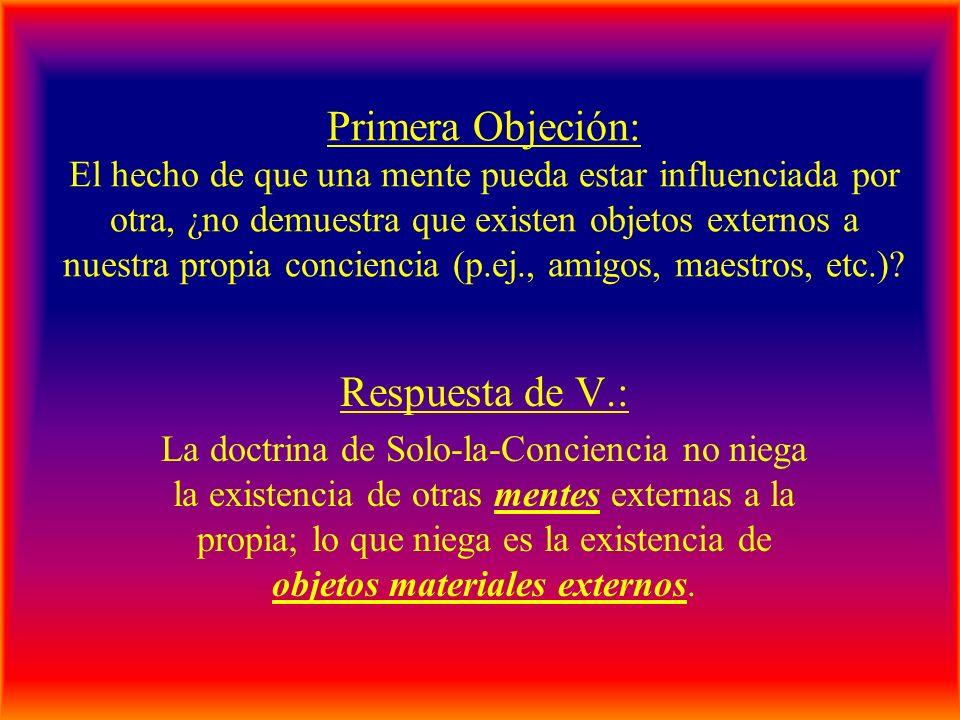 Primera Objeción: El hecho de que una mente pueda estar influenciada por otra, ¿no demuestra que existen objetos externos a nuestra propia conciencia (p.ej., amigos, maestros, etc.)
