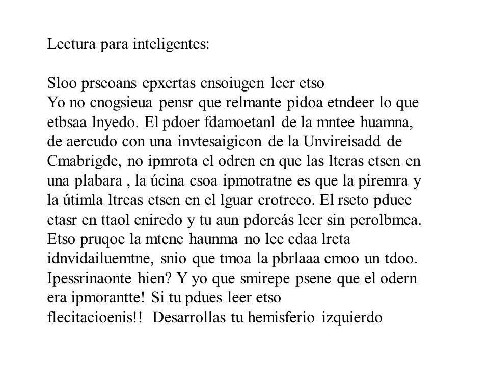 Lectura para inteligentes: Sloo prseoans epxertas cnsoiugen leer etso Yo no cnogsieua pensr que relmante pidoa etndeer lo que etbsaa lnyedo.