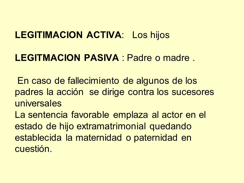 LEGITIMACION ACTIVA: Los hijos LEGITMACION PASIVA : Padre o madre