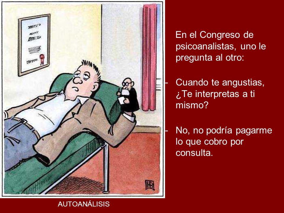 En el Congreso de psicoanalistas, uno le pregunta al otro: