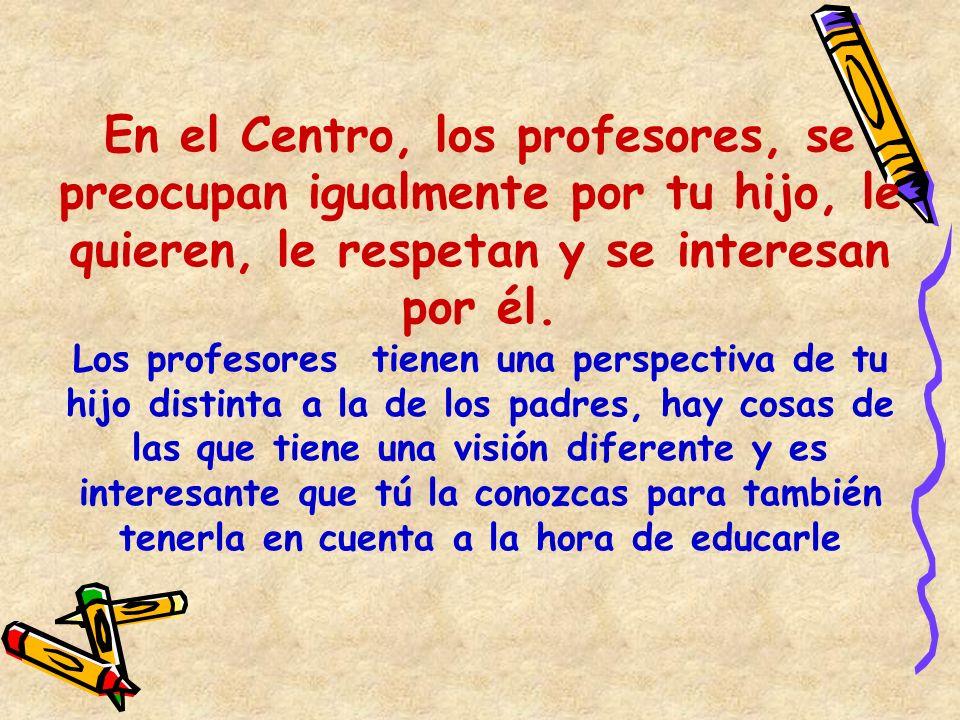 En el Centro, los profesores, se preocupan igualmente por tu hijo, le quieren, le respetan y se interesan por él.