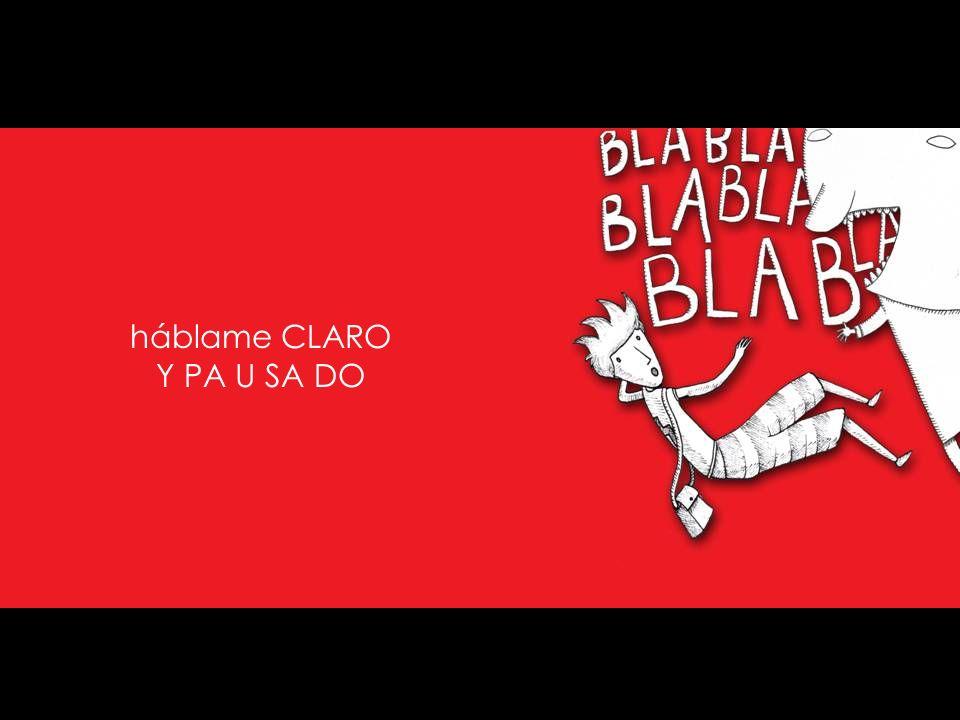 háblame CLARO Y PA U SA DO