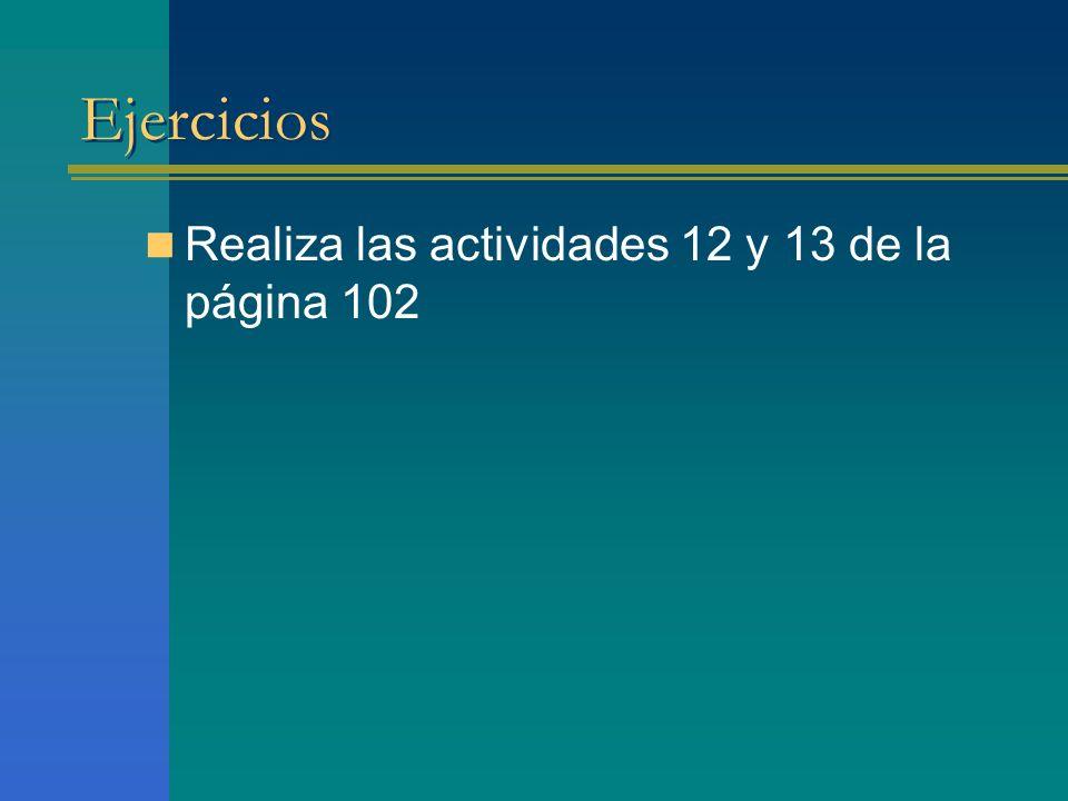 Ejercicios Realiza las actividades 12 y 13 de la página 102