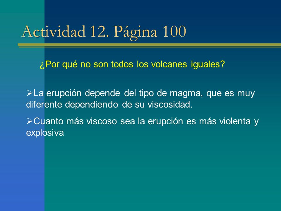 Actividad 12. Página 100 ¿Por qué no son todos los volcanes iguales