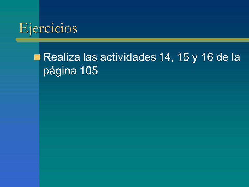 Ejercicios Realiza las actividades 14, 15 y 16 de la página 105