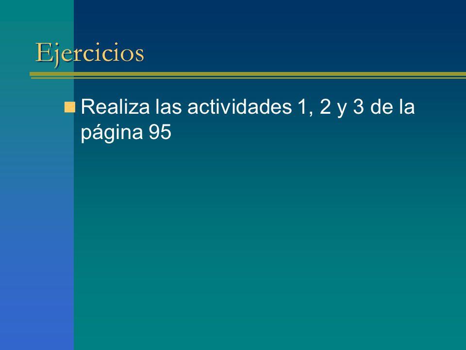 Ejercicios Realiza las actividades 1, 2 y 3 de la página 95