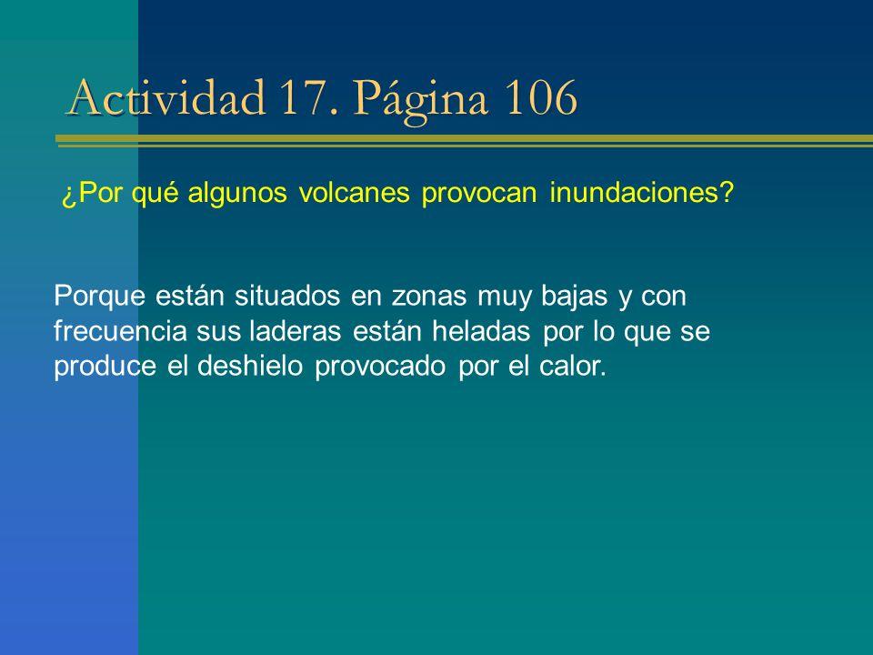 Actividad 17. Página 106 ¿Por qué algunos volcanes provocan inundaciones