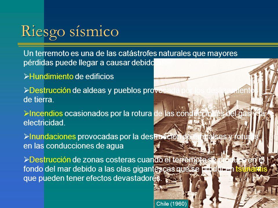 Riesgo sísmico Un terremoto es una de las catástrofes naturales que mayores pérdidas puede llegar a causar debido a: