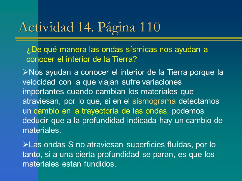 Actividad 14. Página 110 ¿De qué manera las ondas sísmicas nos ayudan a conocer el interior de la Tierra