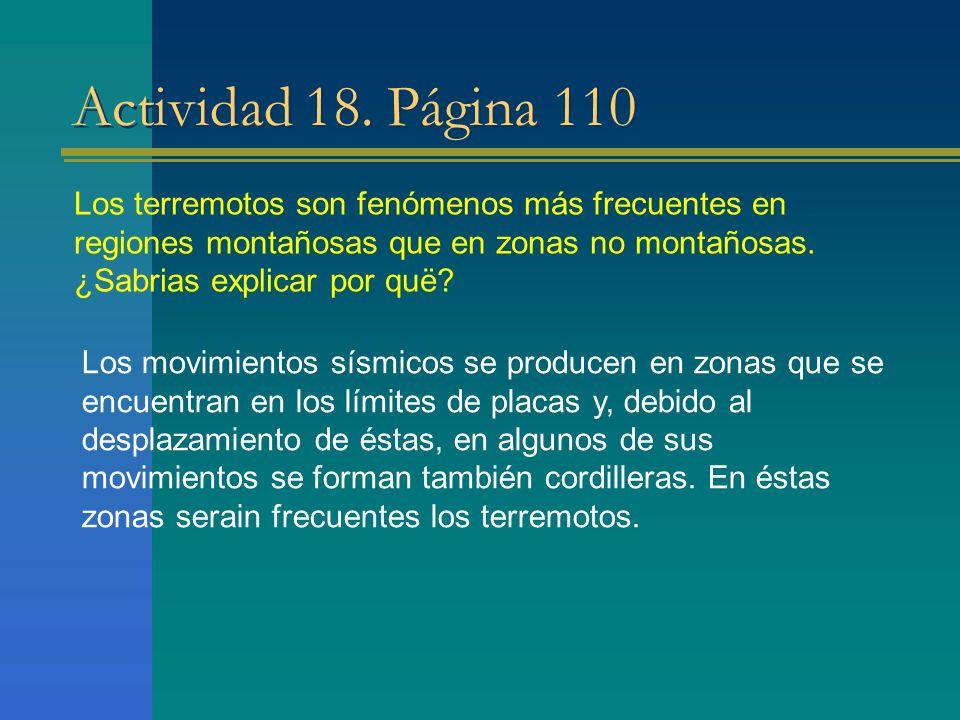 Actividad 18. Página 110 Los terremotos son fenómenos más frecuentes en regiones montañosas que en zonas no montañosas.