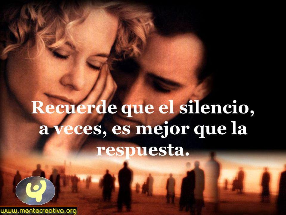 Recuerde que el silencio, a veces, es mejor que la respuesta.