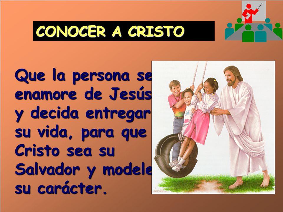 CONOCER A CRISTOQue la persona se enamore de Jesús, y decida entregar su vida, para que Cristo sea su Salvador y modele su carácter.