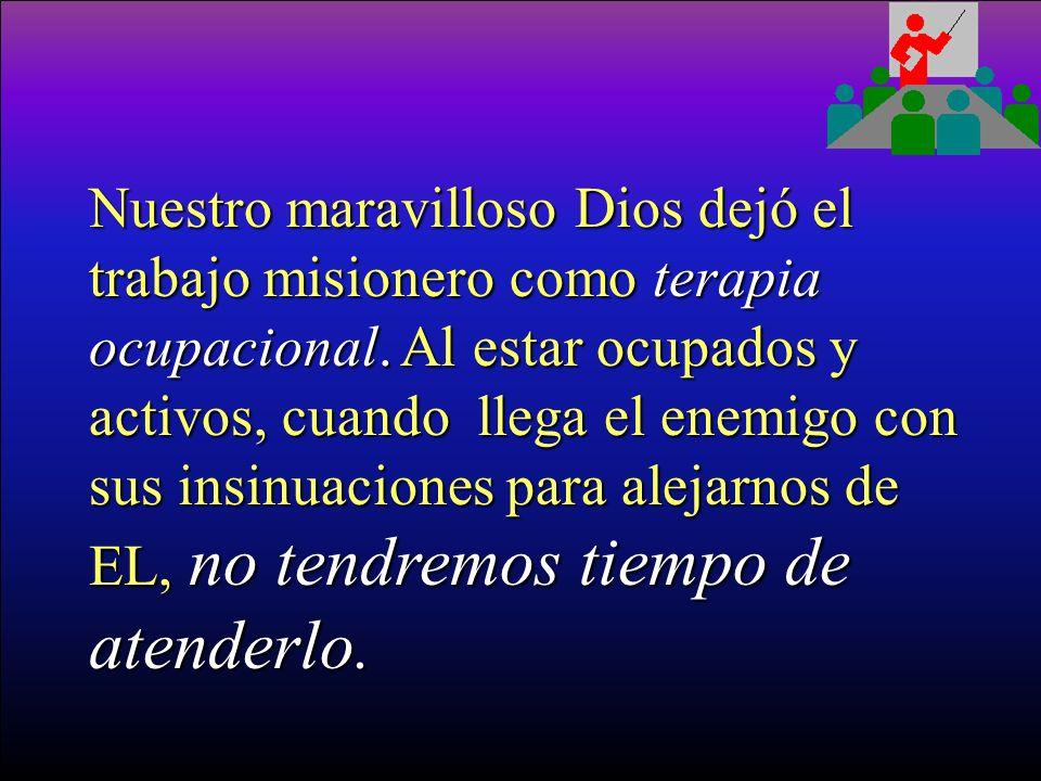 Nuestro maravilloso Dios dejó el trabajo misionero como terapia ocupacional.