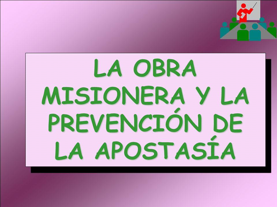LA OBRA MISIONERA Y LA PREVENCIÓN DE LA APOSTASÍA