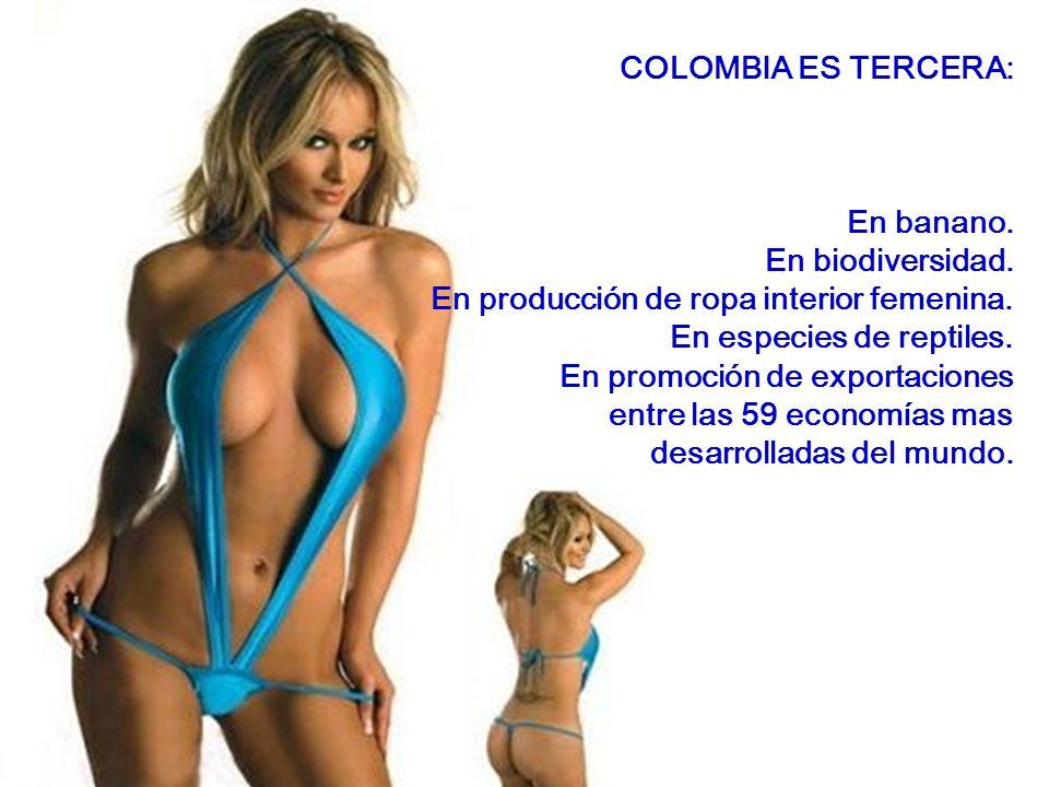 COLOMBIA ES TERCERA: En banano. En biodiversidad. En producción de ropa interior femenina. En especies de reptiles.