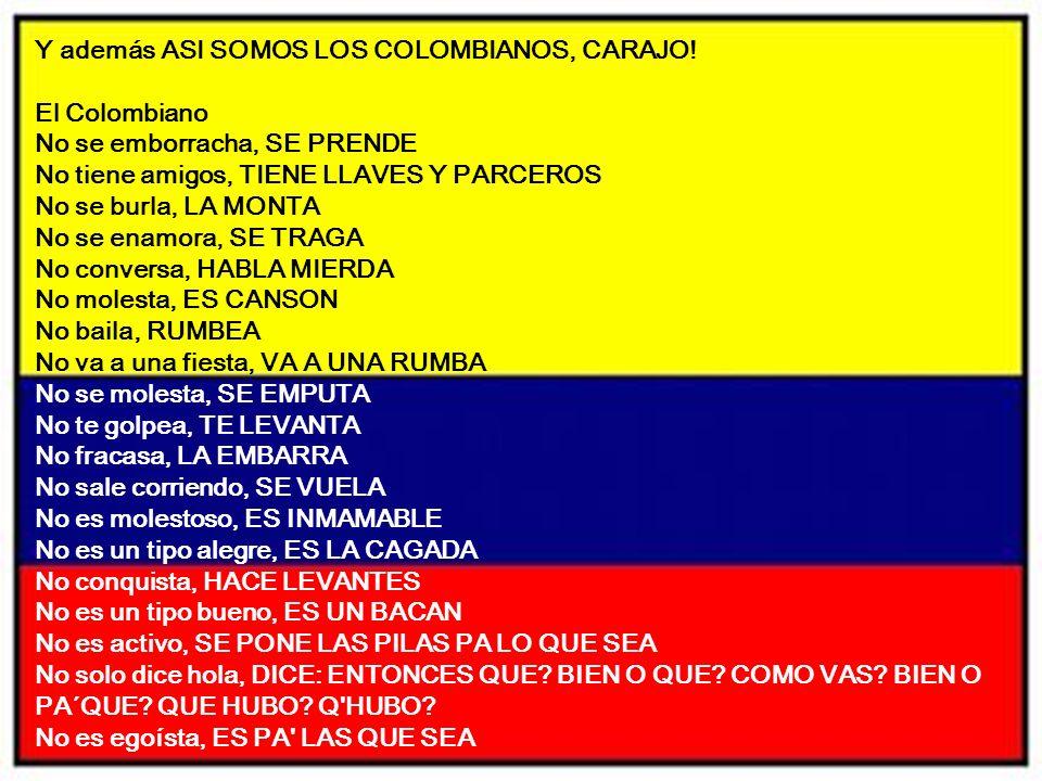 Y además ASI SOMOS LOS COLOMBIANOS, CARAJO!
