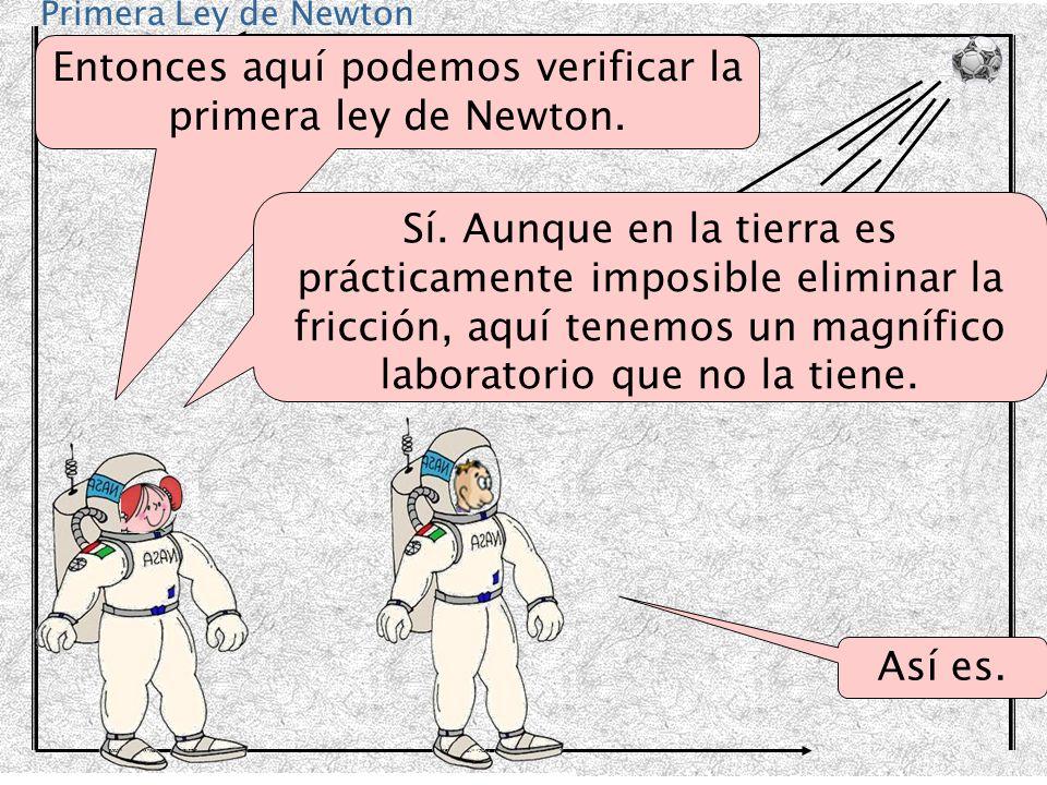 Entonces aquí podemos verificar la primera ley de Newton.