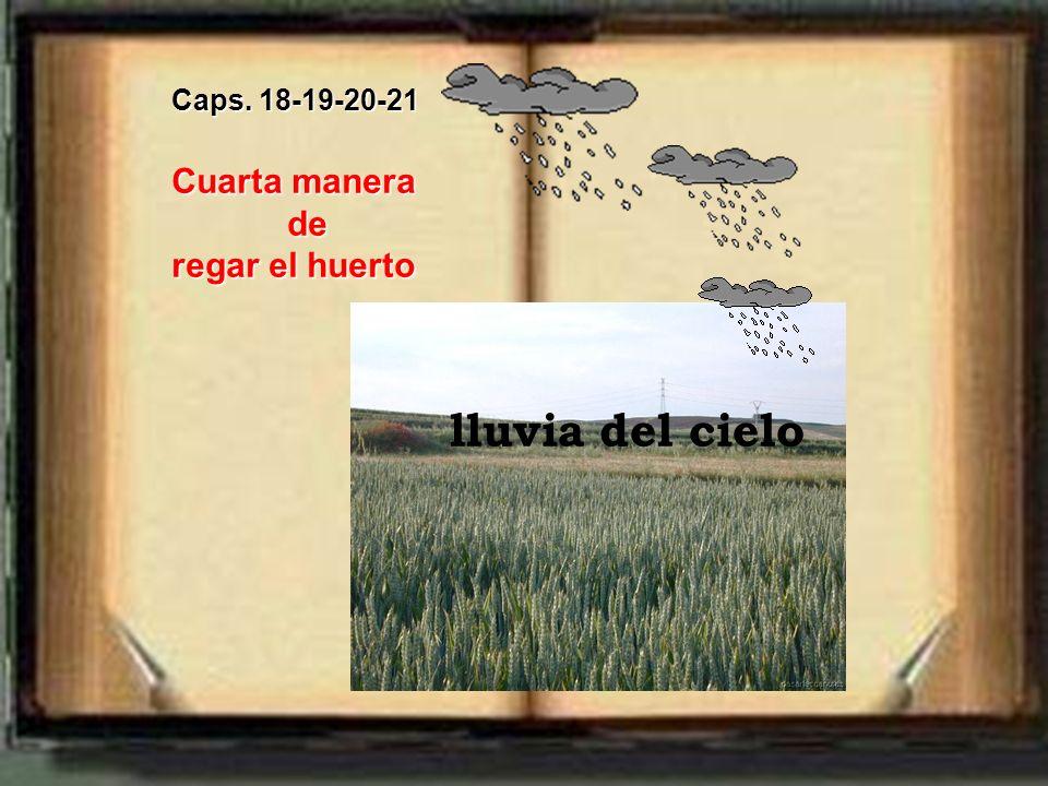 Caps. 18-19-20-21 Cuarta manera de regar el huerto lluvia del cielo