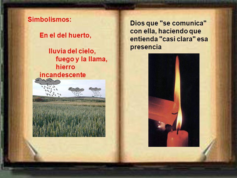 Simbolismos: En el del huerto, lluvia del cielo, fuego y la llama, hierro incandescente. Dios que se comunica