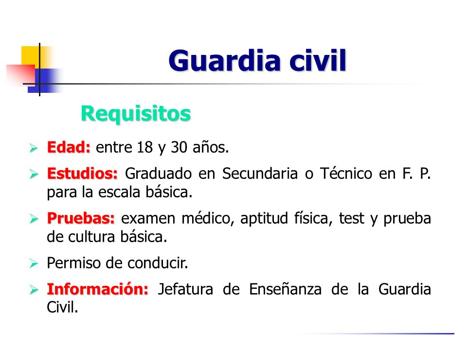 Guardia civil Requisitos Edad: entre 18 y 30 años.