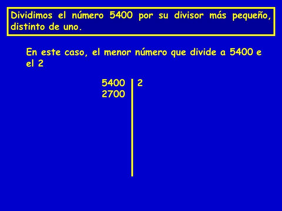 Dividimos el número 5400 por su divisor más pequeño, distinto de uno.
