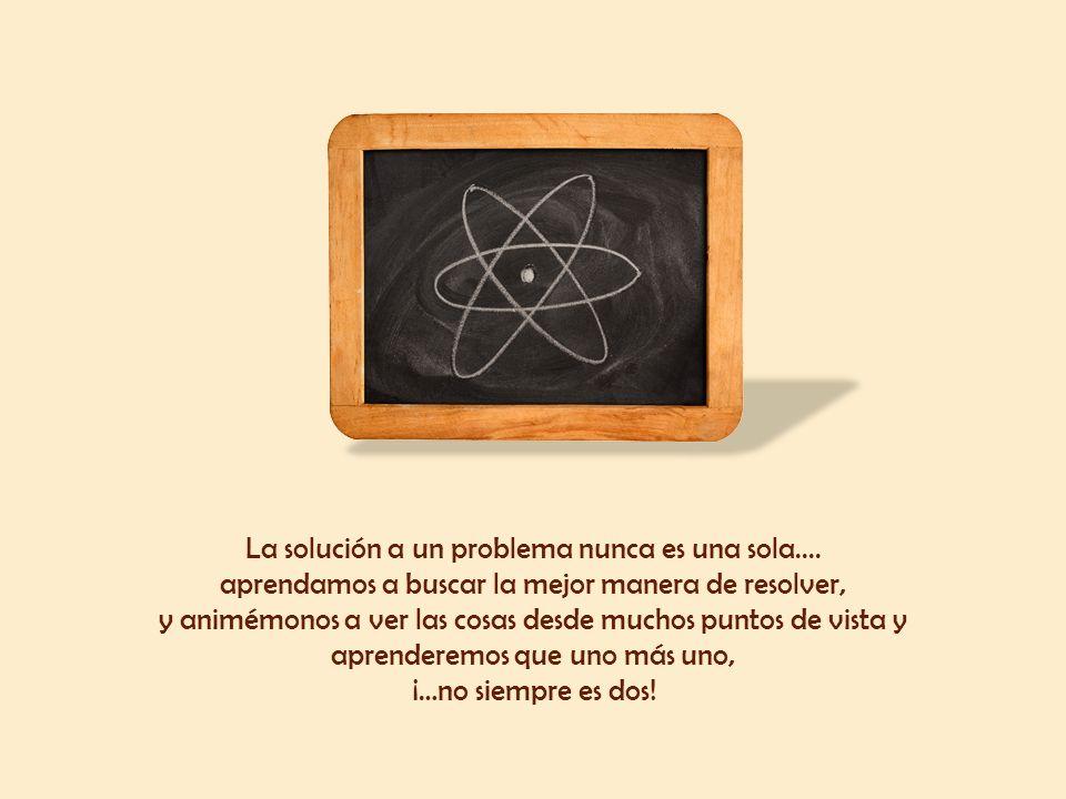 La solución a un problema nunca es una sola....