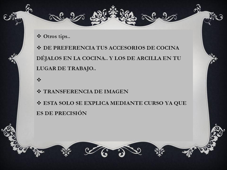 Otros tips.. DE PREFERENCIA TUS ACCESORIOS DE COCINA DÉJALOS EN LA COCINA.. Y LOS DE ARCILLA EN TU LUGAR DE TRABAJO..