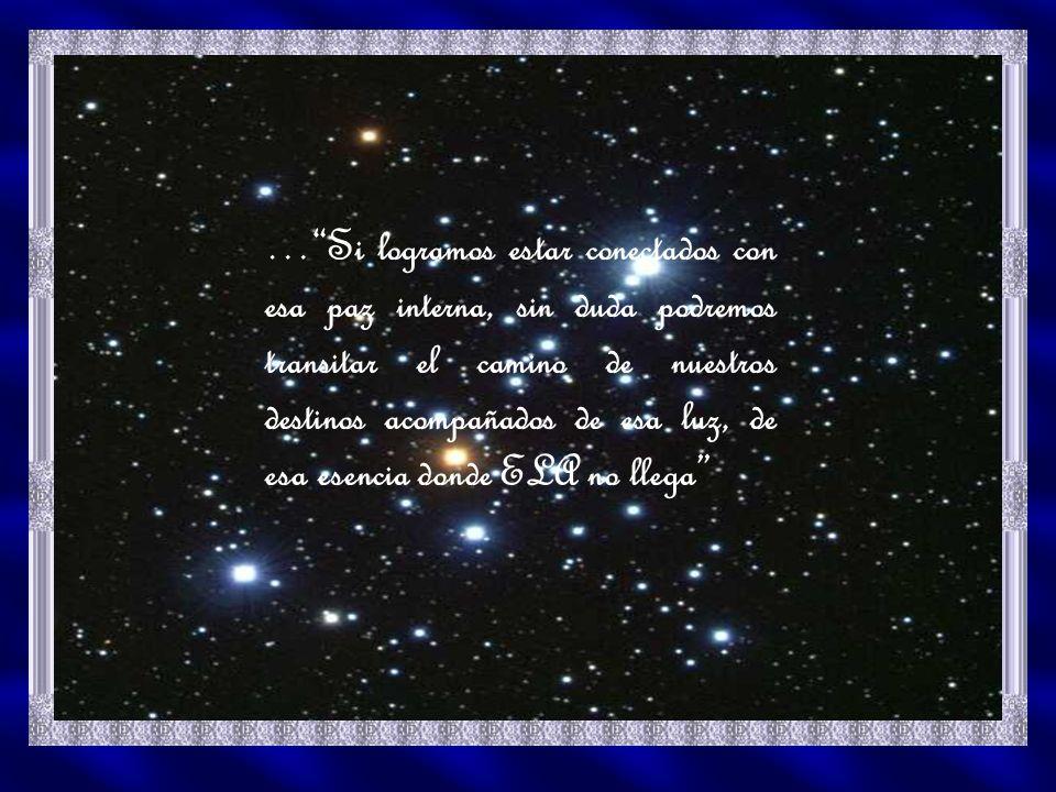 … Si logramos estar conectados con esa paz interna, sin duda podremos transitar el camino de nuestros destinos acompañados de esa luz, de esa esencia donde ELA no llega