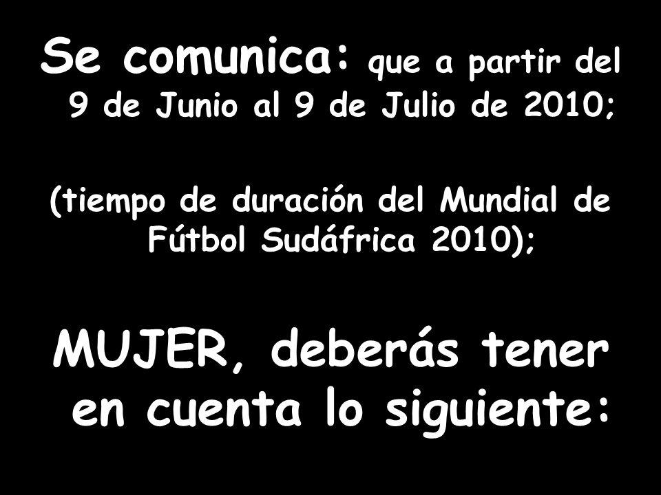 Se comunica: que a partir del 9 de Junio al 9 de Julio de 2010;