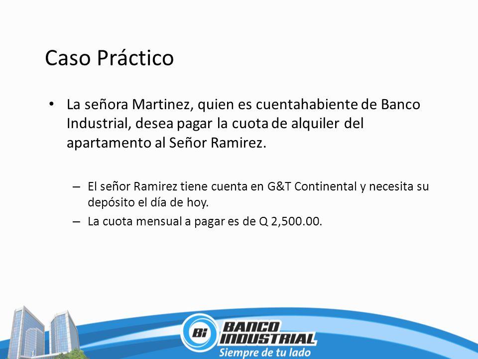 Caso Práctico La señora Martinez, quien es cuentahabiente de Banco Industrial, desea pagar la cuota de alquiler del apartamento al Señor Ramirez.