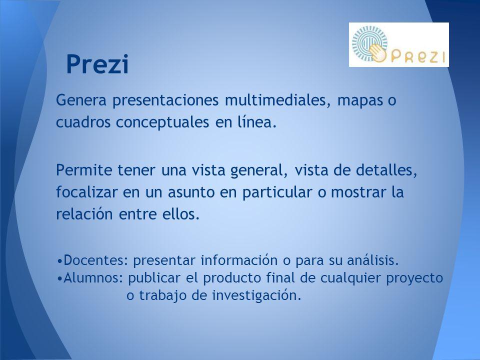 Prezi Genera presentaciones multimediales, mapas o cuadros conceptuales en línea.