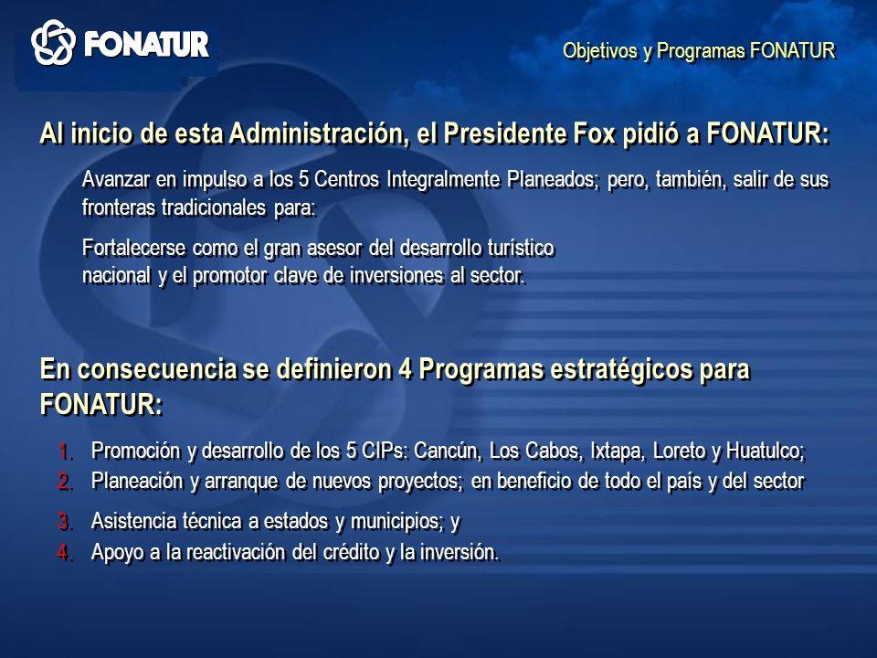 Al inicio de esta Administración, el Presidente Fox pidió a FONATUR: