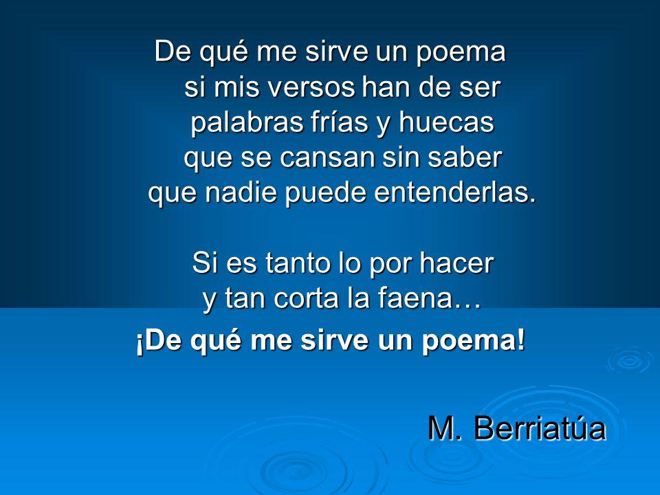 ¡De qué me sirve un poema!
