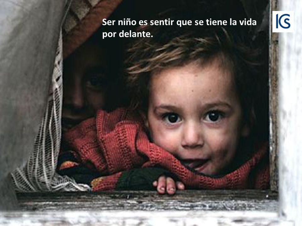 Ser niño es sentir que se tiene la vida