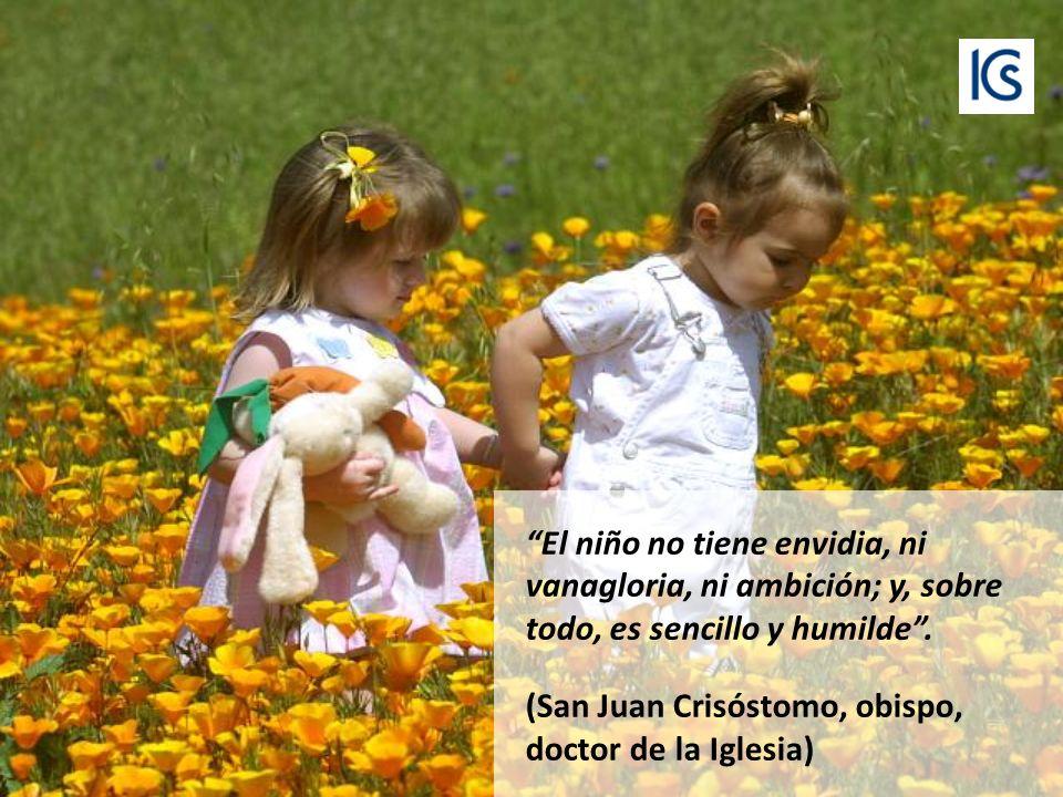 El niño no tiene envidia, ni vanagloria, ni ambición; y, sobre todo, es sencillo y humilde .
